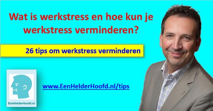 wat is werkstress tips verminderen stress op het werk